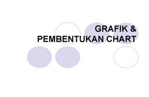 GRAFIK PEMBENTUKAN CHART GRAFIK PEMBENTUKAN CHART Membuat grafik