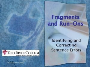 Fragments and RunOns Identifying and Correcting Sentence Errors