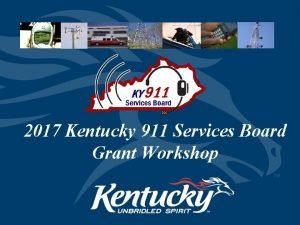 2017 Kentucky 911 Services Board Grant Workshop Grant