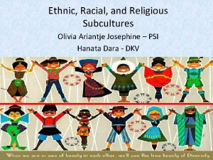 Ethnic Racial and Religious Subcultures Olivia Ariantje Josephine