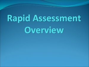 Rapid Assessment Overview Rapid Assessment A quick evaluation