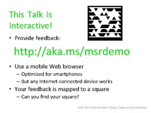 This Talk Is Interactive Provide feedback http aka