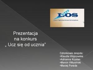 Prezentacja na konkurs Ucz si od ucznia Czonkowie