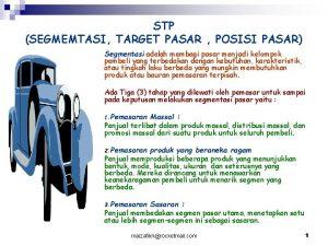 STP SEGMEMTASI TARGET PASAR POSISI PASAR Segmentasi adalah