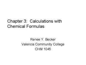 Chapter 3 Calculations with Chemical Formulas Renee Y