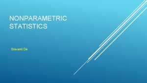 NONPARAMETRIC STATISTICS Sravasti De Nonparametric Test Those procedures