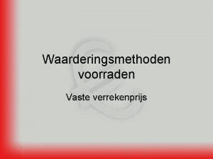 Waarderingsmethoden voorraden Vaste verrekenprijs De vaste verrekenprijs 9