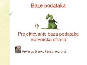 Baze podataka Projektovanje baza podataka Serverska strana Profesor