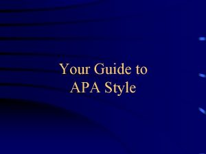 Your Guide to APA Style WHAT IS APA