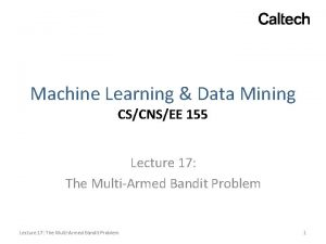Machine Learning Data Mining CSCNSEE 155 Lecture 17