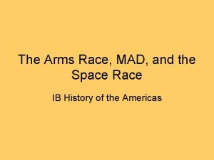 The Arms Race MAD and the Space Race