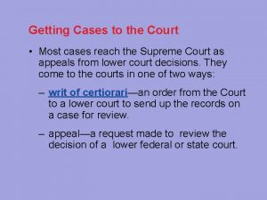Getting Cases to the Court Most cases reach