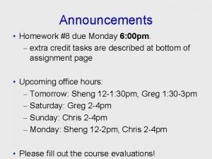 Announcements Homework 8 due Monday 6 00 pm