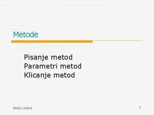 Metode Pisanje metod Parametri metod Klicanje metod Sreo