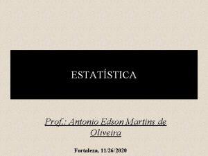 ESTATSTICA Prof Antonio Edson Martins de Oliveira Fortaleza