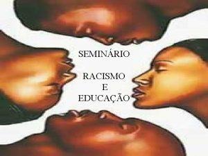 SEMINRIO RACISMO E EDUCAO Origem da palavra raa