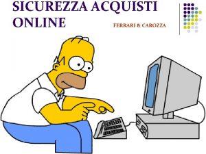 SICUREZZA ACQUISTI ONLINE FERRARI CAROZZA Introduzione l l