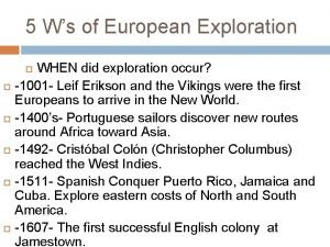 5 Ws of European Exploration WHEN did exploration