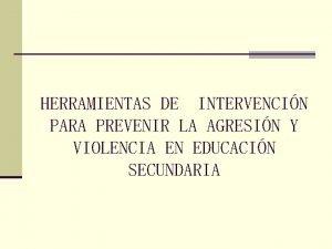 HERRAMIENTAS DE INTERVENCIN PARA PREVENIR LA AGRESIN Y