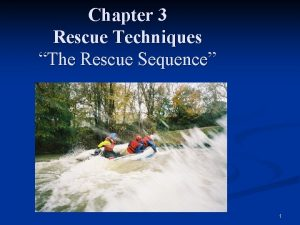 Chapter 3 Rescue Techniques The Rescue Sequence 1