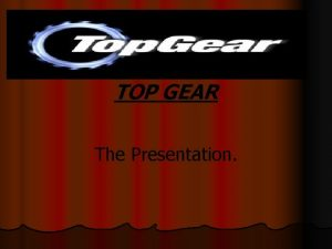 TOP GEAR The Presentation What is Top Gear