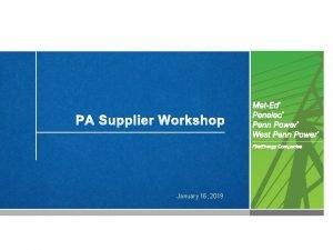 PA Supplier Workshop January 16 2019 Agenda Supplier