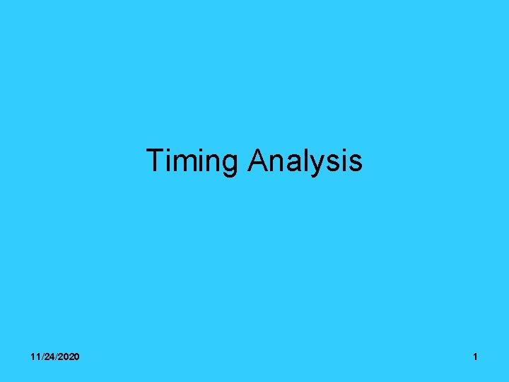 Timing Analysis 11242020 1 Why Timing Analysis timing