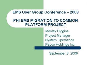 EMS User Group Conference 2008 PHI EMS MIGRATION