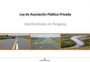 Ley de Asociacin Pblico Privada Oportunidades en Paraguay