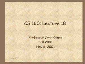CS 160 Lecture 18 Professor John Canny Fall