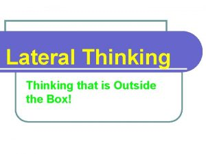 Lateral Thinking that is Outside the Box Can