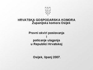 HRVATSKA GOSPODARSKA KOMORA upanijska komora Osijek Pravni okviri