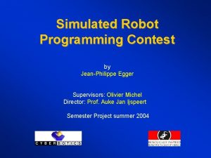 Simulated Robot Programming Contest by JeanPhilippe Egger Supervisors