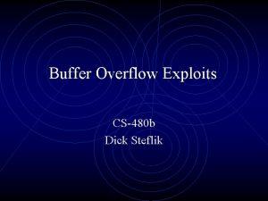 Buffer Overflow Exploits CS480 b Dick Steflik What