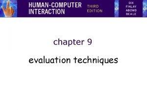 chapter 9 evaluation techniques Evaluation Techniques Evaluation tests
