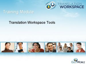 Training Module Translation Workspace Tools Training Module Overview