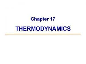 Chapter 17 THERMODYNAMICS What is Thermodynamics Thermodynamics is