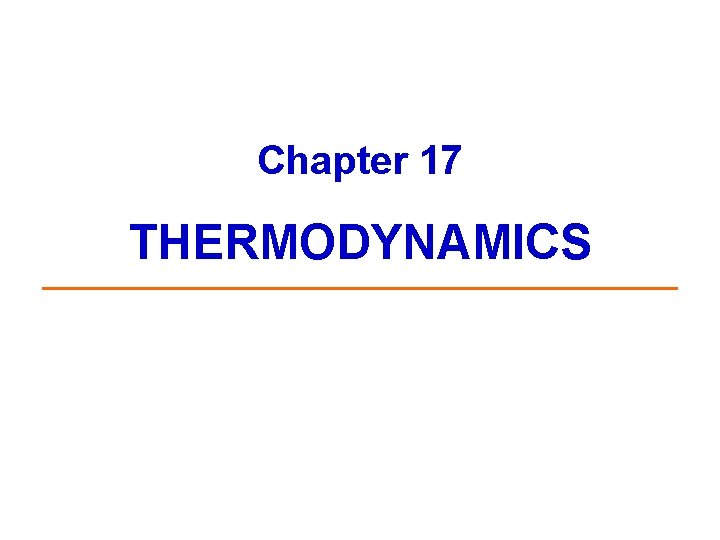 Chapter 17 THERMODYNAMICS What is Thermodynamics Thermodynamics is
