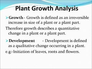 Plant Growth Analysis Growth Growth is defined as