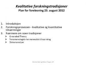 Kvalitative forskningstradisjoner Plan forelesning 23 august 2012 1