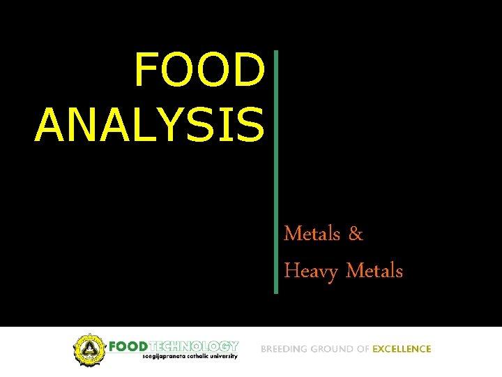 FOOD ANALYSIS Metals Heavy Metals Nutrient metals Macronutrients