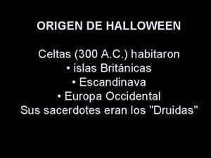 ORIGEN DE HALLOWEEN Celtas 300 A C habitaron