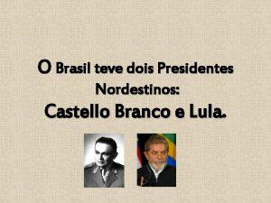O Brasil teve dois Presidentes Nordestinos Castello Branco