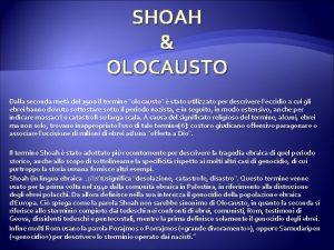 SHOAH OLOCAUSTO Dalla seconda met del 1900 il