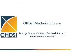OHDSI Methods Library Martijn Schuemie Marc Suchard Patrick