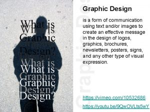 Graphic Design What is Graphic Design is a