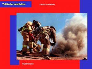 Taktische Ventilation Sdmersen Taktische Ventilation Inhalt 1 Vorgehen