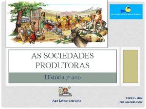 AS SOCIEDADES PRODUTORAS Histria 7 ano Ano Letivo