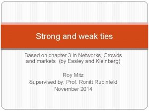 Strong and weak ties Based on chapter 3