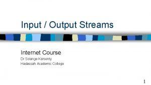 Input Output Streams Internet Course Dr Solange Karsenty
